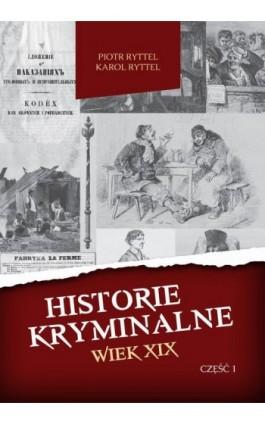 Historie kryminalne. Wiek XIX. Część 1 - Piotr Ryttel - Ebook - 978-83-8119-050-3