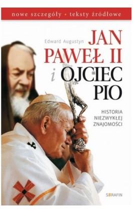 Jan Paweł II i Ojciec Pio Historia niezwykłej znajomości - Edward Augustyn - Ebook - 978-83-6324-354-8