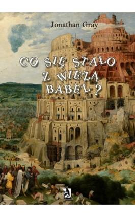 Co się stało z wieżą Babel? - Jonathan Gray - Ebook - 978-83-7900-024-1