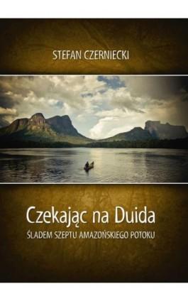 Czekając na Duida - Stefan Czerniecki - Ebook - 978-83-7823-486-9