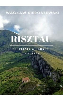 Risztau. Pustelnia w górach – Czukcze - Wacław Sieroszewski - Ebook - 978-83-8119-200-2