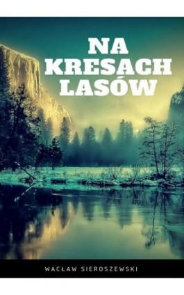 Na kresach lasów - Wacław Sieroszewski - Ebook - 978-83-8119-202-6