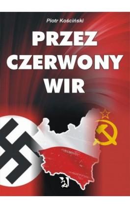 Przez czerwony wir - Piotr Kościński - Ebook - 978-83-7900-224-5