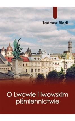 O Lwowie i lwowskim piśmiennictwie - Tadeusz Riedl - Ebook - 978-83-7823-337-4