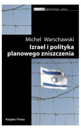 Izrael i polityka planowego zniszczenia - Michel Warschawski - Ebook - 978-83-62744-03-9