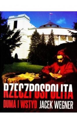 Rzeczpospolita. Duma i wstyd - Jacek Wegner - Ebook - 978-83-8119-137-1