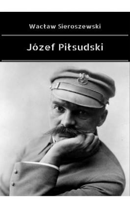 Józef Piłsudski - Wacław Sieroszewski - Ebook - 978-83-8119-195-1