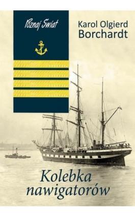 Kolebka nawigatorów - Karol Olgierd Borchardt - Ebook - 978-83-7823-328-2