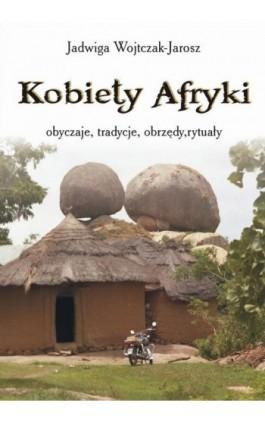 Kobiety Afryki - Jadwiga Wojtczak-Jarosz - Ebook - 978-83-7900-268-9