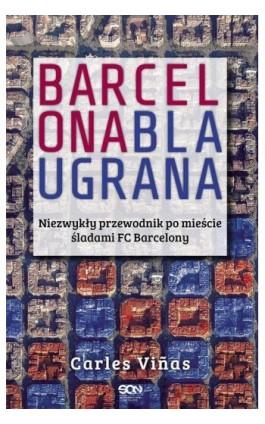 Barcelona Blaugrana - Carles Vinas - Ebook - 978-83-7924-006-7