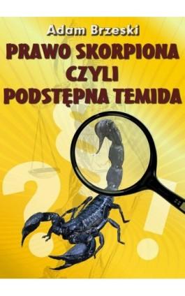 Prawo skorpiona czyli podstępna temida - Adam Brzeski - Ebook - 978-83-63548-03-2