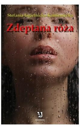 Zdeptana róża - Stefania Jagielnicka-Kamieniecka - Ebook - 978-83-63548-32-2