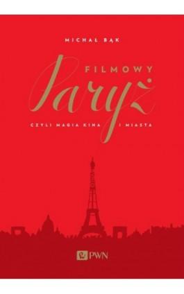 Filmowy Paryż - Michał Bąk - Ebook - 978-83-7705-729-2