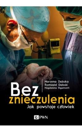 Bez znieczulenia - Romulad Dębski - Ebook - 978-83-7705-632-5