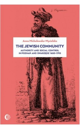 The Jewish Community: Authority and Social Control in Poznan and Swarzedz 1650-1793 - Anna Michałowska-Mycielska - Ebook - 978-83-8002-253-9
