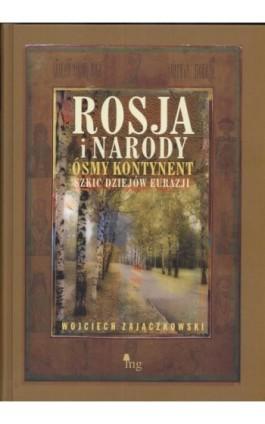 Rosja i narody. Ósmy kontynent - Wojciech Zajączkowski - Ebook - 978-83-61297-60-4