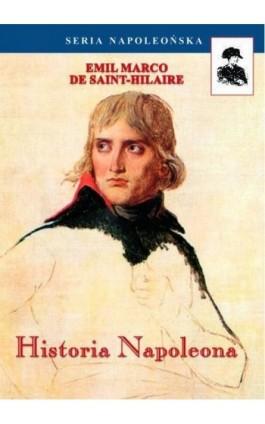 Historia Napoleona - Emil Emil Marco De Saint-Hilaire - Ebook - 978-83-62913-61-9