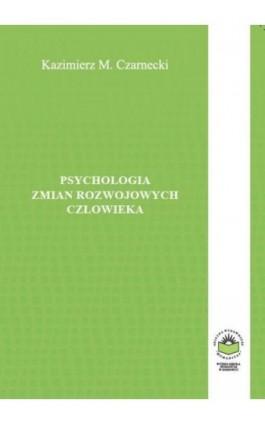 Psychologia zmian rozwojowych człowieka - Kazimierz M. Czarnecki - Ebook - 978-83-64788-89-5