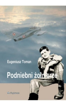 Podniebni żołnierze - Eugeniusz Toman - Ebook - 978-83-60593-27-1