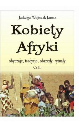 Kobiety Afryki – obyczaje, tradycje, obrzędy, rytuały (cz. II) - Jadwiga Wojtczak – Jarosz - Ebook - 978-83-7900-363-1