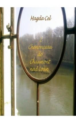 Z Chenonceau do Chaumont nad Loarą Z cyklu - Podróże z Barbarą - Magda Cel - Ebook - 978-83-7859-587-8