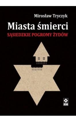 Miasta śmierci - Mirosław Tryczyk - Ebook - 978-83-7773-480-3