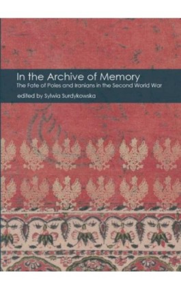 In the Archive of Memory. The Fate of Poles and Iranians in the Second World War - Praca zbiorowa - Ebook - 978-83-8002-436-6