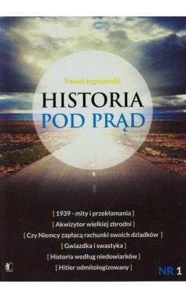 Historia pod prąd - Paweł Łepkowski - Ebook - 978-83-62908-56-1
