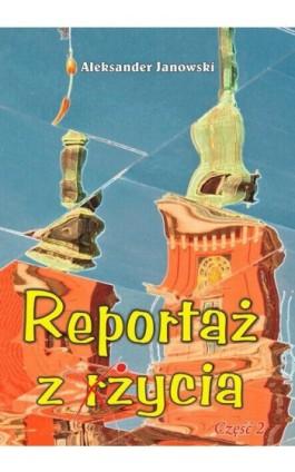 Reportaż z życia - Aleksander Janowski - Ebook - 978-83-7900-459-1