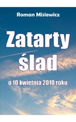 Zatarty ślad. O 10 kwietnia 2010 roku - Roman Misiewicz - Ebook - 978-83-7900-481-2