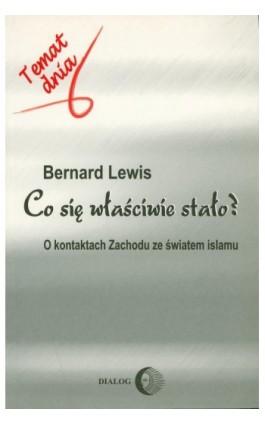 Co się właściwie stało? O kontaktach Zachodu ze światem islamu - Bernard Lewis - Ebook - 978-83-8002-510-3