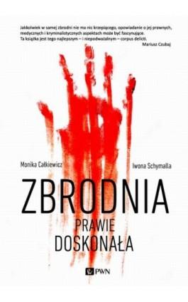 Zbrodnia prawie doskonała - Monika Całkiewicz - Ebook - 978-83-01-18663-0