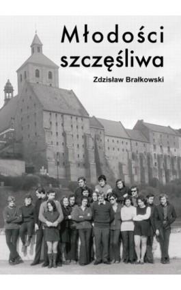 Młodości szczęśliwa - Zdzisław Brałkowski - Ebook - 978-83-7900-537-6
