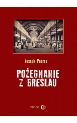 Pożegnanie z Breslau - Joseph Pearce - Ebook - 978-83-8002-560-8