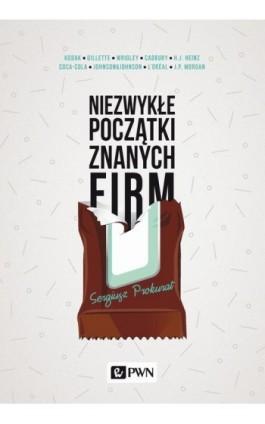 Niezwykłe początki znanych firm - Sergiusz Prokurat - Ebook - 978-83-01-18782-8