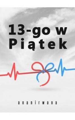13-go w Piątek - ananirwana - Ebook - 978-83-7900-648-9