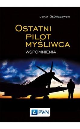 Ostatni pilot myśliwca - Jerzy Główczewski - Ebook - 978-83-01-19253-2