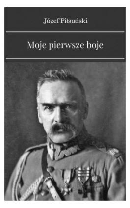Moje pierwsze boje - Józef Piłsudski - Ebook - 978-83-8119-069-5