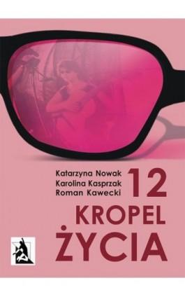 12 kropel życia - Katarzyna Nowak - Ebook - 978-83-8119-116-6