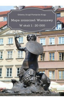 Mapa zniszczeń Warszawy. W skali 1 : 20 000 - Główny Urząd Pomiarów Kraju - Ebook - 978-83-8119-135-7