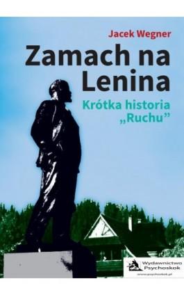 "Zamach na Lenina. Krótka historia ""Ruchu"" - Jacek Wegner - Ebook - 978-83-8119-153-1"