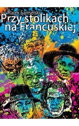 Przy stolikach na Francuskiej - Marek Samselski - Ebook - 978-83-7859-891-6