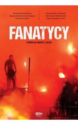 Fanatycy Futbol na śmierć i życie - Ebook - 978-83-65836-86-1