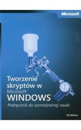 Tworzenie skryptów w Microsoft Windows Podręcznik do samodzielnej nauki - Ed Wilson - Ebook - 978-83-7541-228-4
