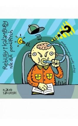 Rebusy i kalambury nie dla ponurych - Marek Samselski - Ebook - 978-83-947082-2-1