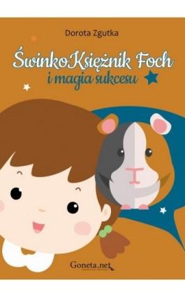 ŚwinkoKsiężnik Foch i magia sukcesu - Dorota Zgutka - Ebook - 978-83-65227-44-7