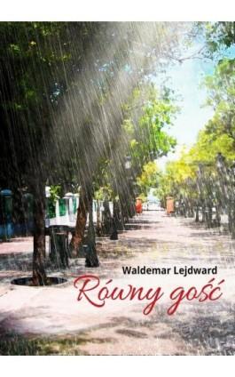 Równy gość - Waldemar Lejdward - Ebook - 978-83-65227-45-4