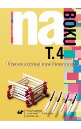 Na boku. Pisarze teoretykami literatury?... T. 4 - Ebook - 978-83-8012-963-4