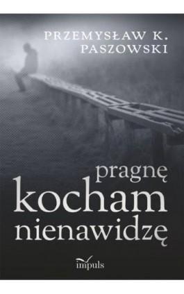 Pragnę kocham nienawidzę - Przemysław Paszowski - Ebook - 978-83-8095-178-5