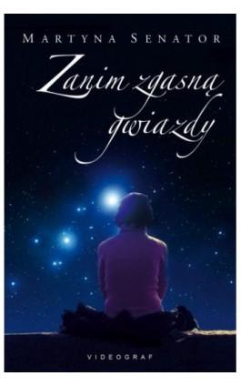 Zanim zgasną gwiazdy - Martyna Senator - Ebook - 978-83-7835-517-5